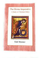 The Divine Imperative : A Study in Christian Ethics by Emil Brunner 2003