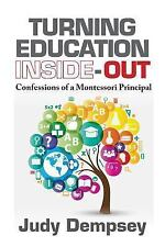 Turning Education Inside-Out: Confessions of a Montessori Principal (Paperback o