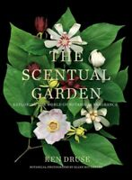 Scentual Garden : Exploring the World of Botanical Fragrance, Hardcover by Dr...