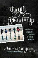The Gift of Friendship: Stories That Celebrate The Beauty Of Shared Moments by