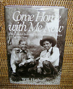 Come Home With Me Now The Untold Story of Movie Czar Will Hays By His Son Signed