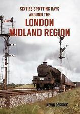 Sixties Spotting Days Around the London Midland Region by Kevin Derrick...