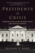 Presidents in Crisis: Tough Decisions Inside the White House from Truman to Obam