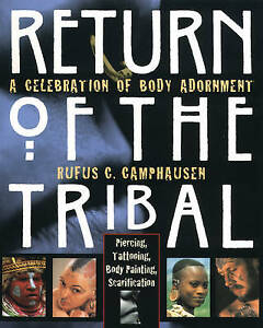 Return of the Tribal: Celebration of Body Adornment, Piercing, Tattooing...