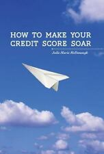 How to Make Your Credit Score Soar by Julie Marie McDonough (2015, Hardcover)