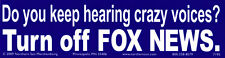 Do You Keep Hearing Crazy Voices? Turn Off Fox News - Bumper Sticker / Decal