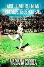 Faire de Votre Enfant une Vedette de Football : Le Guide Complet Pour Liberer...