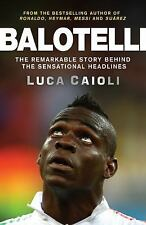 Balotelli: The Remarkable Story Behind the Sensational Headlines, Caioli, Luca,