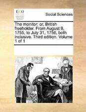 The Monitor: Or, British Freeholder. From August 9, 1755, To July 31, 1756, B...