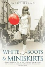 White Boots and Miniskirts: A True Story of Life in the Swinging Sixties,Jacky