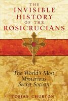 Invisible History of the Rosicrucians : The World's Most Mysterious Secret So...