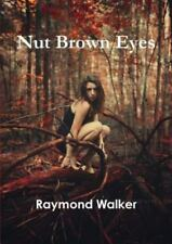 Nut Brown Eyes by Raymond Walker (2015, Paperback)