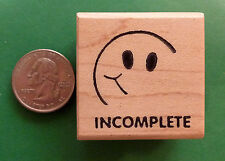 'Incomplete' -  Wood Mounted Rubber Stamp