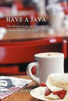Have a Java: The Ultimate Recipe Guide for Specialty Coffees and Your Favorite C
