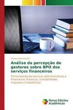 Analise Da Percepcao de Gestores Sobre Bpo DOS Servicos Financeiros (Paperback o