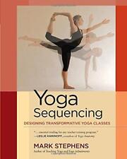 Yoga Sequencing: Designing Transformative Yoga Classes by Stephens, Mark | Paper