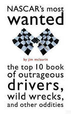 NASCAR's Most Wanted: The Top 10 Book of Outrageous Drivers, Wild Wrecks and...