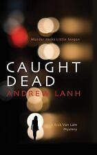 Rick Van Lam Mysteries: Caught Dead : A Rick Van Lam Mystery 1 by Andrew Lanh (2