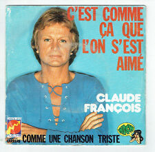 Claude FRANCOIS 45T C'EST COMME CA QUE L'ON S'EST AIME -COMME UNE CHANSON TRISTE