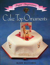 CAKE Decorating TOP ORNAMENTS SUGAR INSPIRATIONS BY MARK RICHARDS