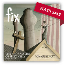 Fix the Art & Life of Felix Kelly by Donald Bassett, Alan Peat, Brian A. Whitton