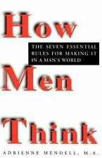 How Men Think: The Seven Essential Rules for Making It in a Man's World, Mendell