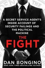 The Fight : A Secret Service Agent's Inside Account of Security Failings and...