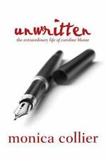 Unwritten : The Extraordinary Life of Caroline Blaine by Monica Collier...
