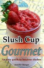 USED (LN) Slush Cup Gourmet: Guide To Luscious Slushes (The Muffin Tin Gourmet)