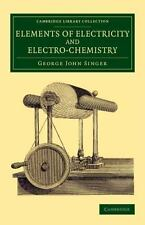 Elements of Electricity and Electro-Chemistry by George John Singer (2015,...