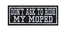 Dont ask to ride my Moped Biker Patches Aufnäher Motorrad MC Bügelbild Sayings