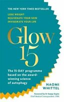 Glow15: A Science-Based Plan to Lose Weight, Rejuvenate Your... by Naomi Whittel