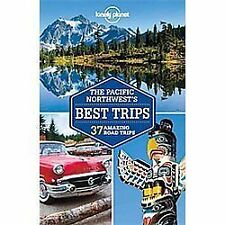 Lonely Planet Pacific Northwest's Best Trips by Lonely Planet