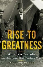 Rise to Greatness: Abraham Lincoln and America's Most Perilous Year, Von Drehle,