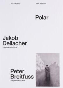 Polar. Jakob Dellacher Fotografien 2012-16. Peter Breitfuss Fotografien 1940-44
