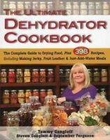 Ultimate Dehydrator Cookbook : The Complete Guide to Drying Food, Plus 398 Re...