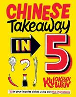 Chinese Takeaway in 5: 80 of Your Favourite Dishes Using Only Five Ingredients b