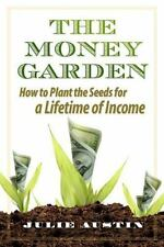 The Money Garden: How to Plant the Seeds for a Lifetime of Income (Paperback or