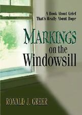Markings on the Windowsill : A Book about Grief That's Really about Hope by...