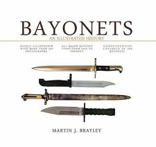 Bayonets: An Illustrated History by Martin J. Brayley (2012, Hardcover) Book