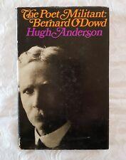 The Poet Militant: Bernard O'Dowd by Hugh Anderson | HC/DJ 1969