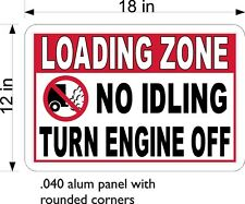"12"" X 18"" .040  ALUM SIGN FREE SHIPPING LOADING ZONE NO IDLING TURN ENGINE OFF"