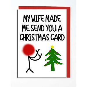 MY WIFE MADE ME CHRISTMAS CARD FRIEND MUM BROTHER DAD RUDE FUNNY WORK COLLEAGUE