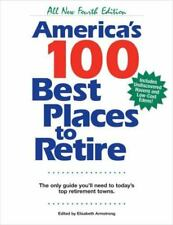America's 100 Best Places to Retire : The Only Guide You Need to Today's Top...