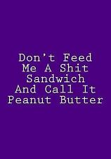 Don't Feed Me a Shit Sandwich and Call It Peanut Butter : Blank Recipe...
