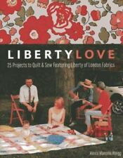 Liberty Love : 25 Projects to Quilt and Sew Featuring Liberty of London...
