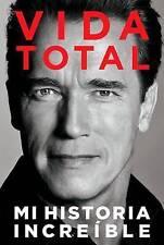 Vida Total: Mi Historia Increíble (Spanish Edition) by Arnold Schwarzenegger