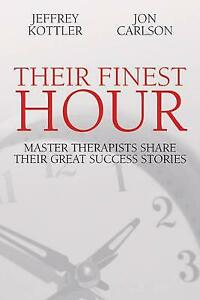 Their Finest Hour: Master Therapists Share Their Great Success Stories by Jon Ca
