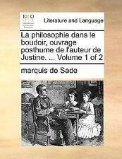 La Philosophie Dans Le Boudoir, Ouvrage Posthume de L'Auteur de Justine. ... Vol