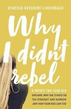 Why I Didn't Rebel: A Twenty-Two-Year-Old Explains Why She Stayed on the Straigh
